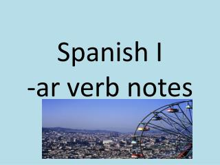 Spanish I -ar verb notes