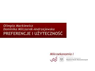 Olimpia Markiewicz Dominika Milczarek-Andrzejewska PREFERENCJE I UŻYTECZNOŚĆ