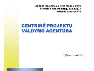 CENTRINE PROJEKTU VALDYMO AGENTURA             2004 m. kovo 31 d.