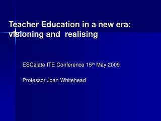 Teacher Education in a new era: visioning and  realising