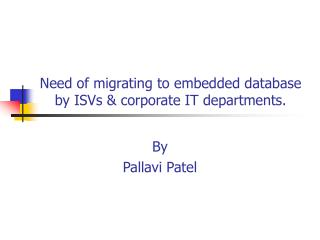 Need of migrating to embedded database by ISVs & corporate IT departments.