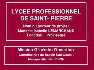 Mission G é n é rale d ' Insertion Coordinatrice du Bassin Sud-Ouest :  Madame Mich è le LEBON