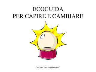 ECOGUIDA  PER CAPIRE E CAMBIARE