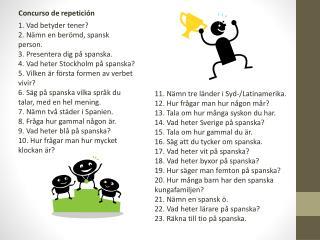 1. Vad betyder  tener ? 2. N�mn en ber�md, spansk  person. 3. Presentera dig p� spanska.
