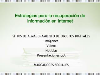 SITIOS DE ALMACENAMIENTO DE OBJETOS DIGITALES Imágenes Videos Noticias Presentaciones ppt