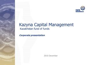 Kazyna Capital Management Kazakhstan fund of funds Corporate presentation