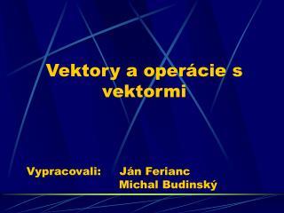 Vektory a oper ácie s vektormi
