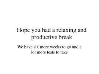 Hope you had a relaxing and productive break