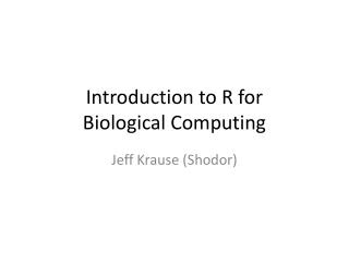 Introduction to R for  Biological Computing