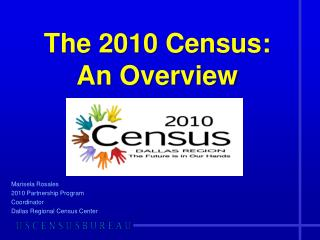 The 2010 Census:  An Overview