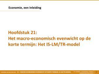 Hoofdstuk 21: Het macro-economisch evenwicht op de korte termijn: Het IS-LM/TR-model