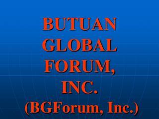 BUTUAN GLOBAL FORUM,  INC.   (BGForum, Inc.)