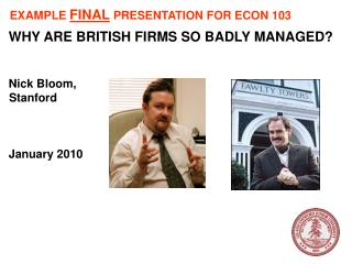WHY ARE BRITISH FIRMS SO BADLY MANAGED? Nick Bloom, Stanford January 2010