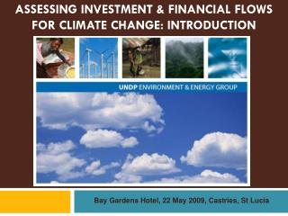 ASSESSING INVESTMENT & FINANCIAL FLOWS FOR CLIMATE CHANGE: INTRODUCTION