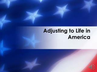 Adjusting to Life in America