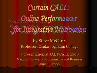 by Steve McCarty Professor, Osaka Jogakuin College a presentation at JALT CALL 2008