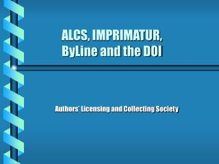 ALCS, IMPRIMATUR,  ByLine and the DOI