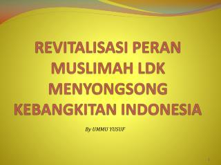 REVITALISASI PERAN MUSLIMAH LDK MENYONGSONG KEBANGKITAN INDONESIA