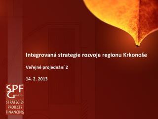 Integrovan� strategie rozvoje regionu Krkono�e Ve?ejn� projedn�n� 2 14. 2. 2013