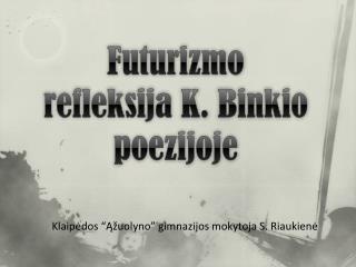 Futurizmo refleksija  K.  Binkio poezijoje
