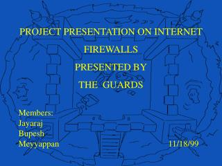 PROJECT PRESENTATION ON INTERNET FIREWALLS PRESENTED BY THE  GUARDS