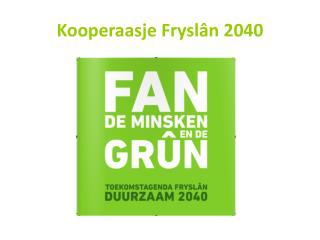 Kooperaasje Frysl�n 2040