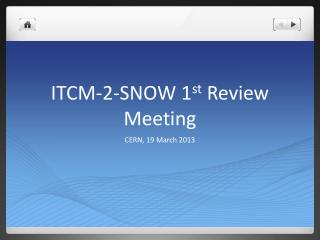 ITCM-2-SNOW 1 st  Review Meeting