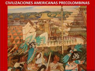 CIVILIZACIONES AMERICANAS PRECOLOMBINAS