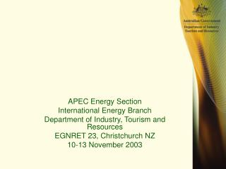APEC Energy Section International Energy Branch Department of Industry, Tourism and Resources