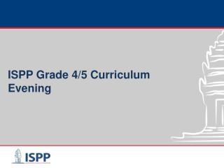 ISPP  Grade  4/5 Curriculum  Evening