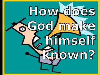 How  does God make himself known?
