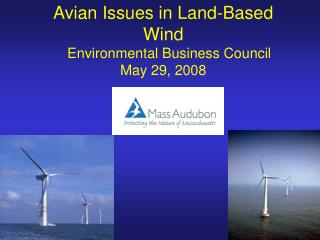 Avian Issues in Land-Based Wind    Environmental Business Council May 29, 2008