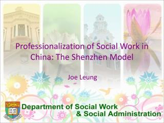 Professionalization of Social Work in China: The Shenzhen Model