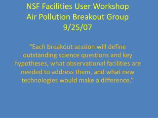 NSF Facilities User Workshop Air Pollution Breakout Group 9/25/07
