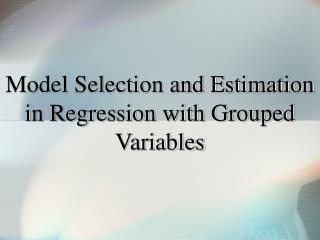 Model Selection and Estimation in Regression with Grouped Variables
