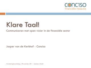 Klare Taal! Communiceren met open vizier in de financiële sector Jasper van de Kerkhof - Conciso