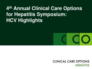 4th Annual Clinical Care Options for Hepatitis Symposium:  HCV Highlights