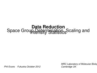 Data Reduction Space Group Determination, Scaling and Intensity Statistics