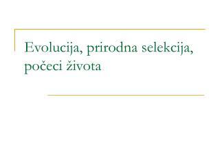 Evolucija, prirodna selekcija, poceci  ivota