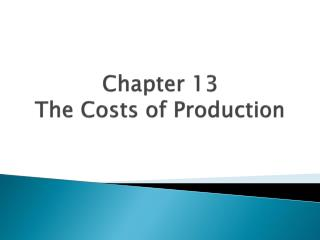 Chapter 13 The Costs of Production