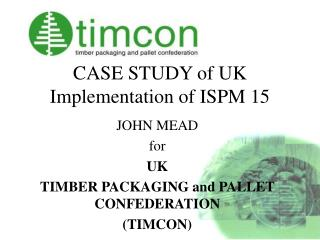 CASE STUDY of UK Implementation of ISPM 15