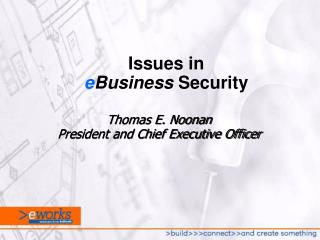 Thomas E. Noonan President and Chief Executive Officer