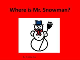 Where is Mr. Snowman?