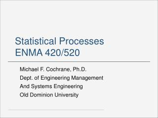 Statistical Processes ENMA 420/520