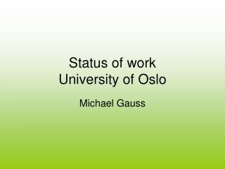 Status of work University of Oslo