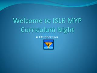 Welcome  to ISLK MYP Curriculum Night
