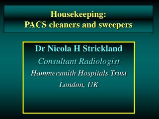 Housekeeping: PACS cleaners and sweepers