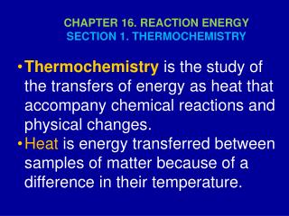 CHAPTER 16. REACTION ENERGY SECTION 1. THERMOCHEMISTRY