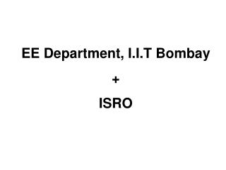 EE Department, I.I.T Bombay +  ISRO