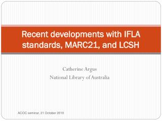 Recent developments with IFLA standards, MARC21, and LCSH